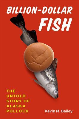 Billion-Dollar Fish By Bailey, Kevin M.